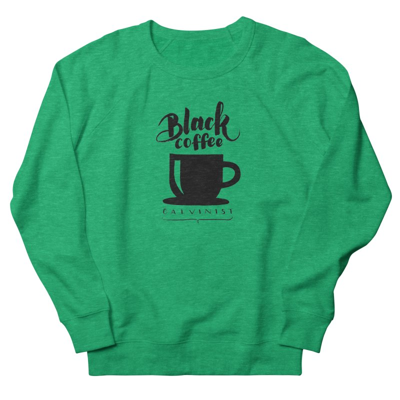 Black Coffee Calvinist Women's Sweatshirt by wellchosenletters' Artist Shop