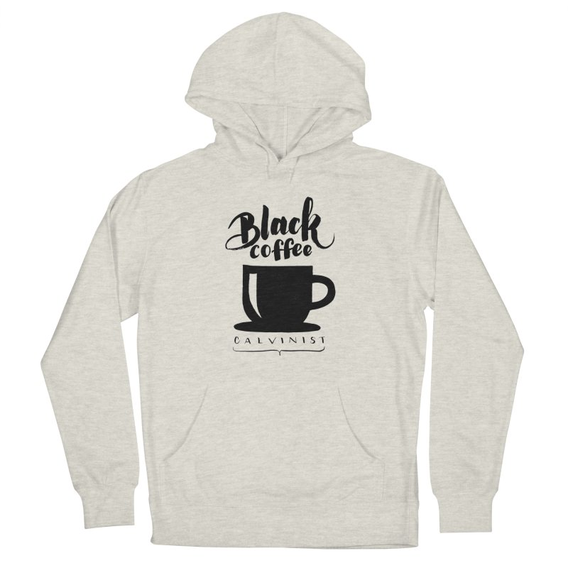 Black Coffee Calvinist Women's French Terry Pullover Hoody by wellchosenletters' Artist Shop