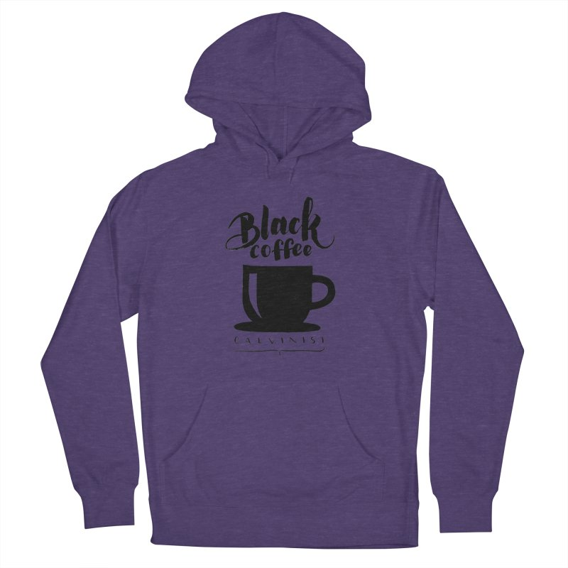 Black Coffee Calvinist Men's Pullover Hoody by wellchosenletters' Artist Shop