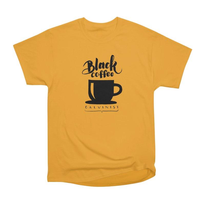 Black Coffee Calvinist Women's Heavyweight Unisex T-Shirt by wellchosenletters' Artist Shop