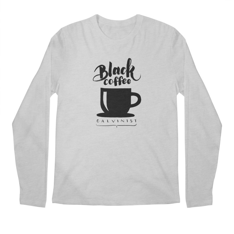 Black Coffee Calvinist Men's Regular Longsleeve T-Shirt by wellchosenletters' Artist Shop