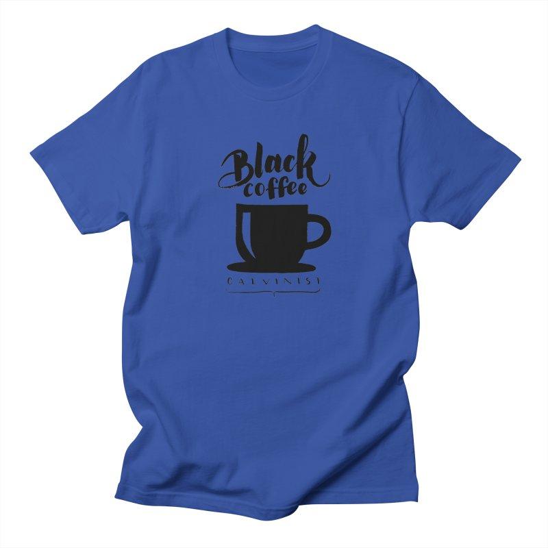 Black Coffee Calvinist Women's Regular Unisex T-Shirt by wellchosenletters' Artist Shop