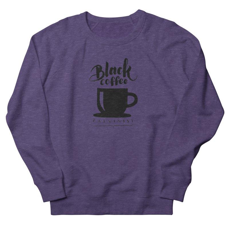 Black Coffee Calvinist Women's Sweatshirt by wellchosenletters' Artist Shop