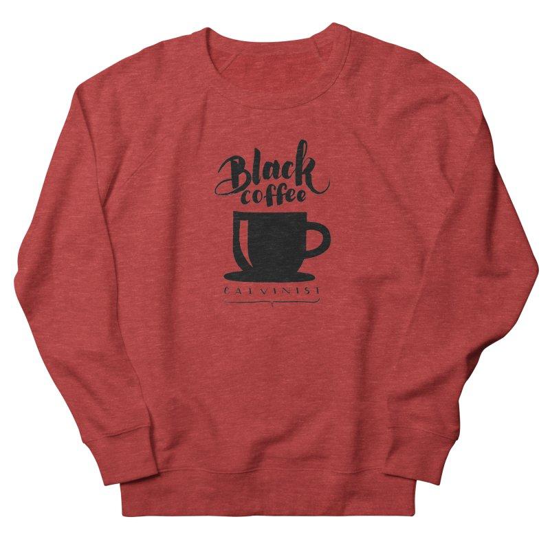 Black Coffee Calvinist Women's French Terry Sweatshirt by wellchosenletters' Artist Shop