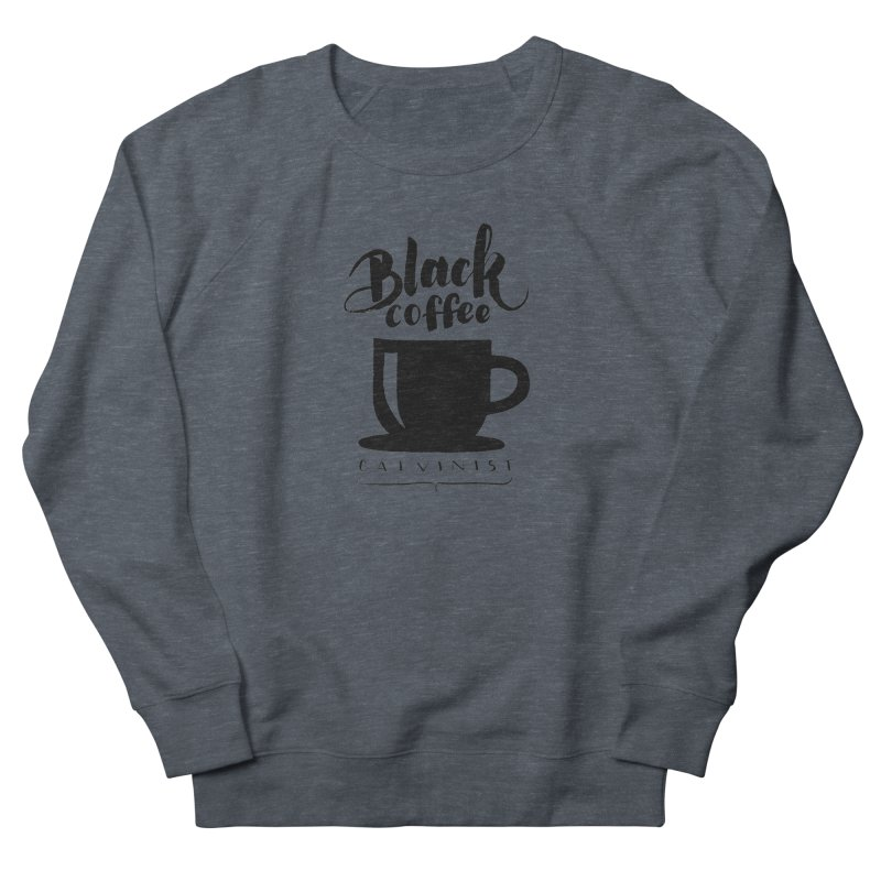 Black Coffee Calvinist Men's French Terry Sweatshirt by wellchosenletters' Artist Shop