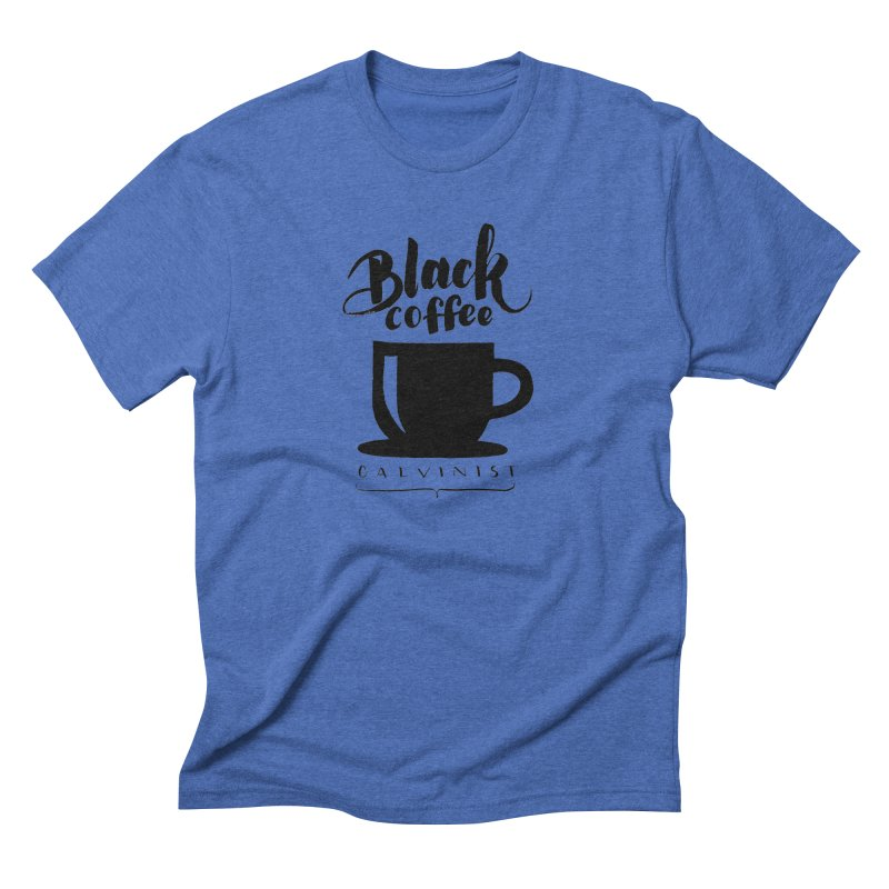 Black Coffee Calvinist Men's Triblend T-Shirt by wellchosenletters' Artist Shop