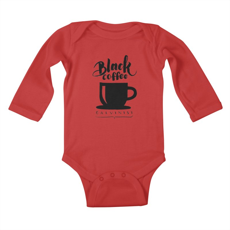 Black Coffee Calvinist Kids Baby Longsleeve Bodysuit by wellchosenletters' Artist Shop