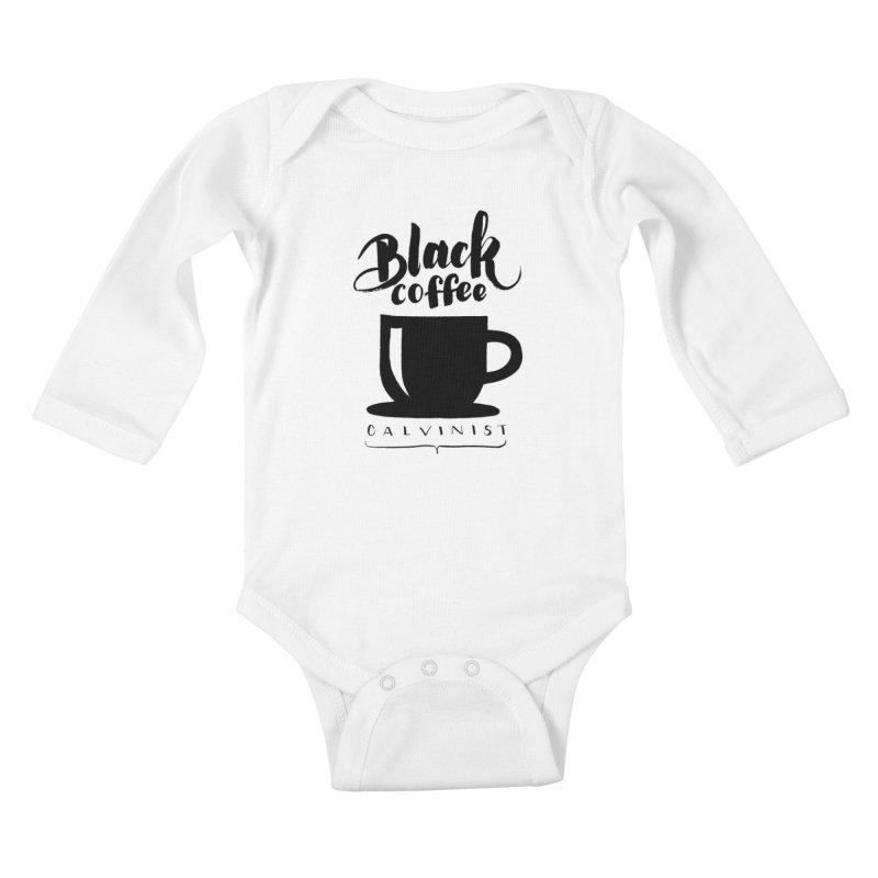 Black Coffee Calvinist Kids Baby Longsleeve Bodysuit by wellchosenletters' Artist Shop