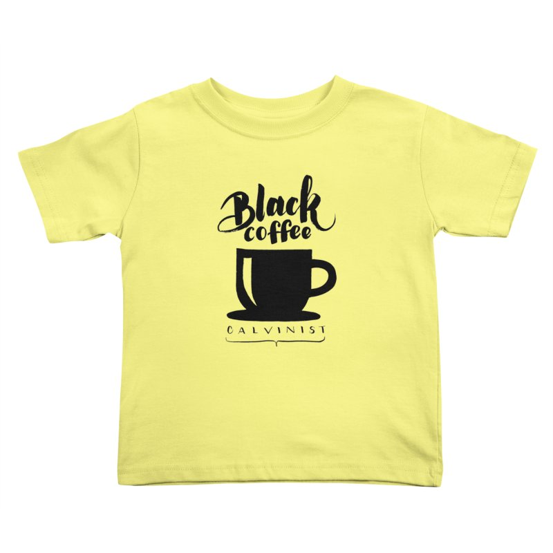 Black Coffee Calvinist Kids Toddler T-Shirt by wellchosenletters' Artist Shop