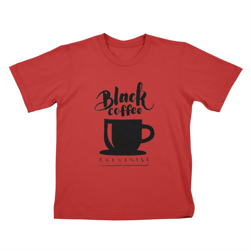 Black Coffee Calvinist Kids T-Shirt by wellchosenletters' Artist Shop