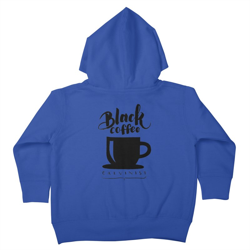 Black Coffee Calvinist Kids Toddler Zip-Up Hoody by wellchosenletters' Artist Shop