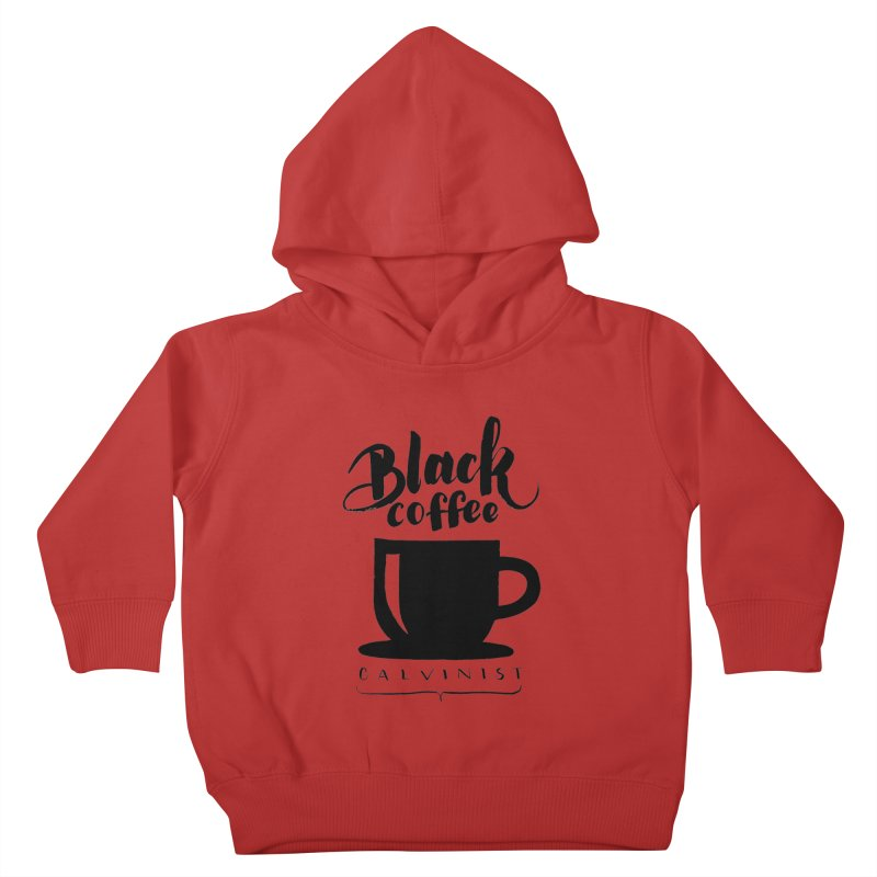 Black Coffee Calvinist Kids Toddler Pullover Hoody by wellchosenletters' Artist Shop