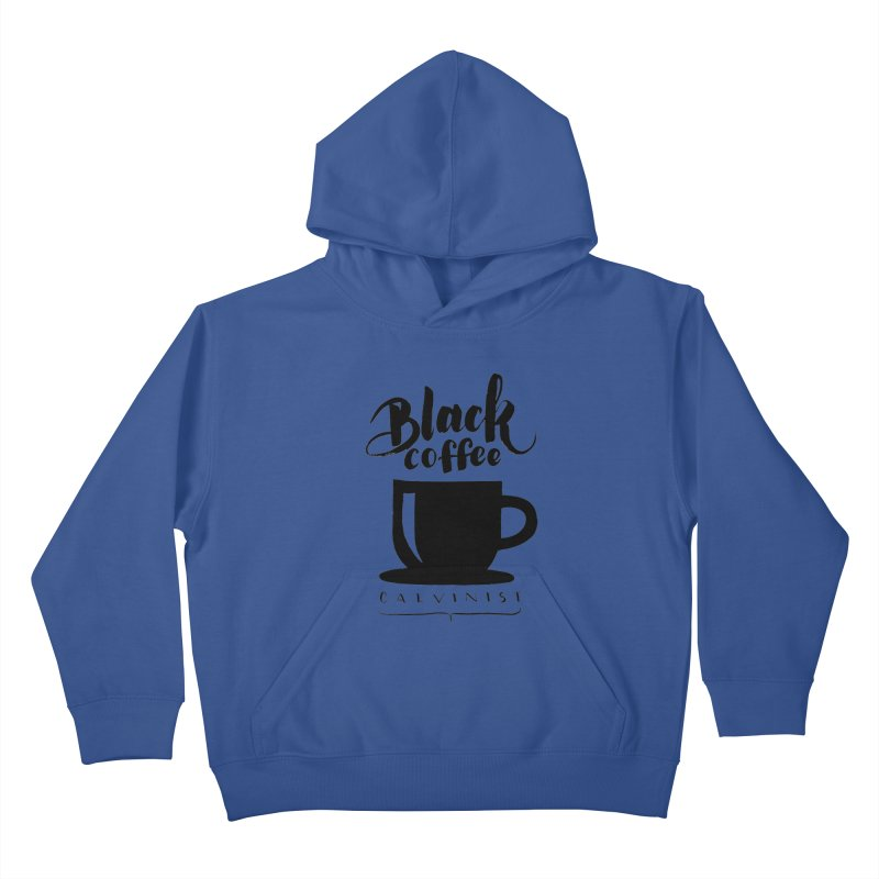 Black Coffee Calvinist Kids Pullover Hoody by wellchosenletters' Artist Shop