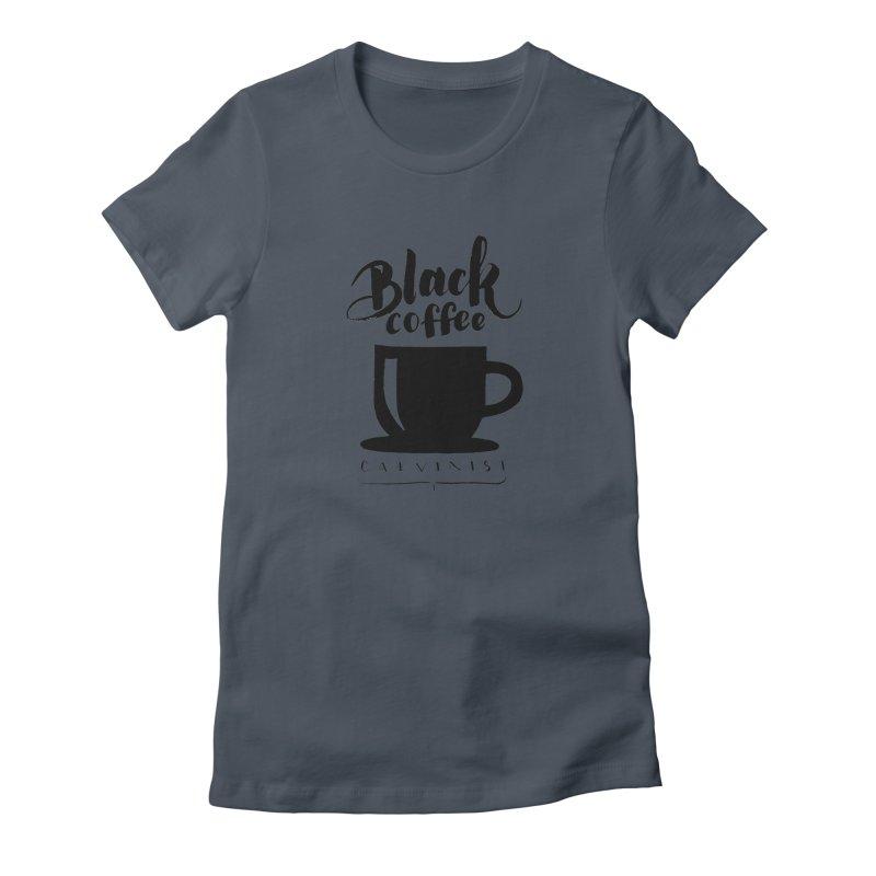 Black Coffee Calvinist Women's T-Shirt by wellchosenletters' Artist Shop