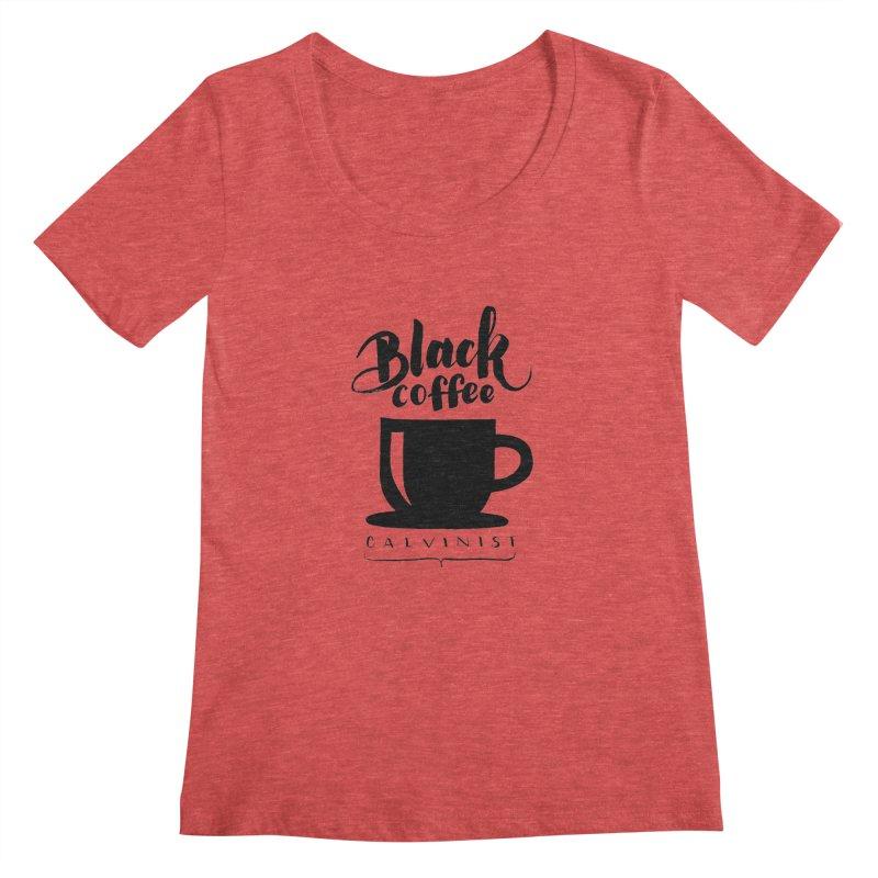 Black Coffee Calvinist Women's Regular Scoop Neck by wellchosenletters' Artist Shop