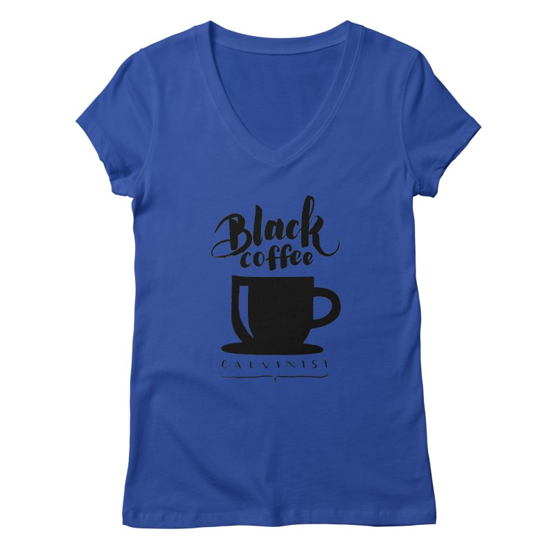 Black Coffee Calvinist Women's Regular V-Neck by wellchosenletters' Artist Shop