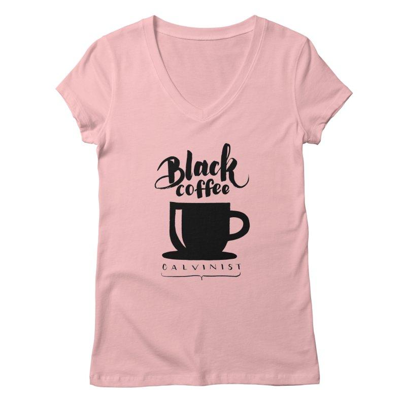Black Coffee Calvinist Women's Regular V-Neck by wellchosenletters' Artist Shop