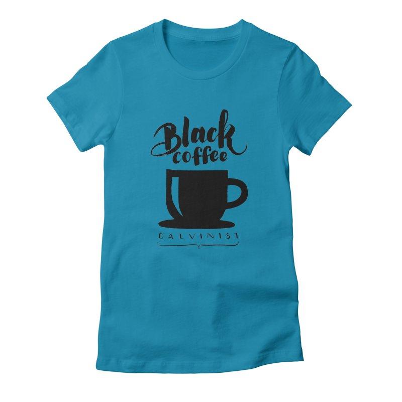 Black Coffee Calvinist Women's Fitted T-Shirt by wellchosenletters' Artist Shop