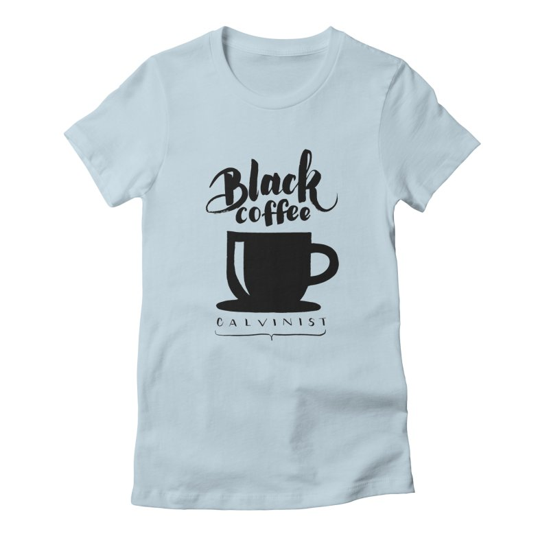 Black Coffee Calvinist Women's Fitted T-Shirt by wellchosenletters' Artist Shop