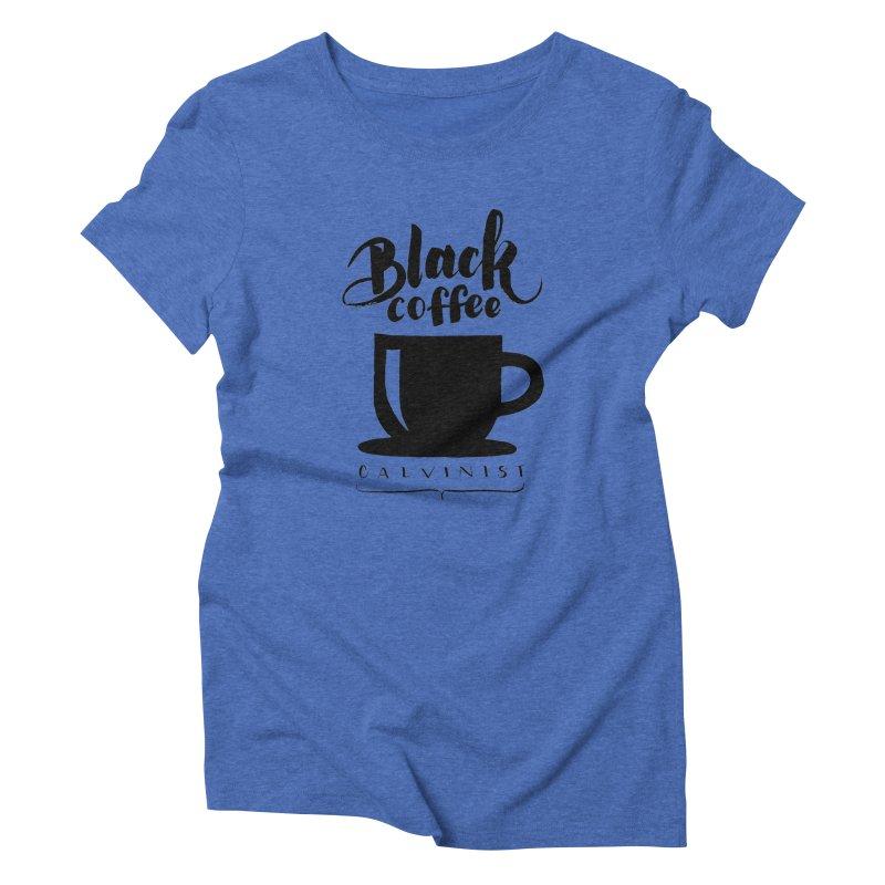 Black Coffee Calvinist Women's Triblend T-Shirt by wellchosenletters' Artist Shop