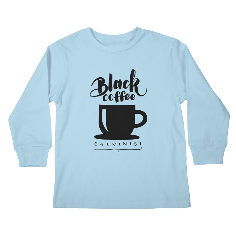 Black Coffee Calvinist Kids Longsleeve T-Shirt by wellchosenletters' Artist Shop