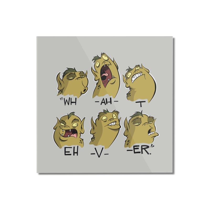 Wh-ah-t-eh-v-er. Home Mounted Acrylic Print by westinchurch's Artist Shop