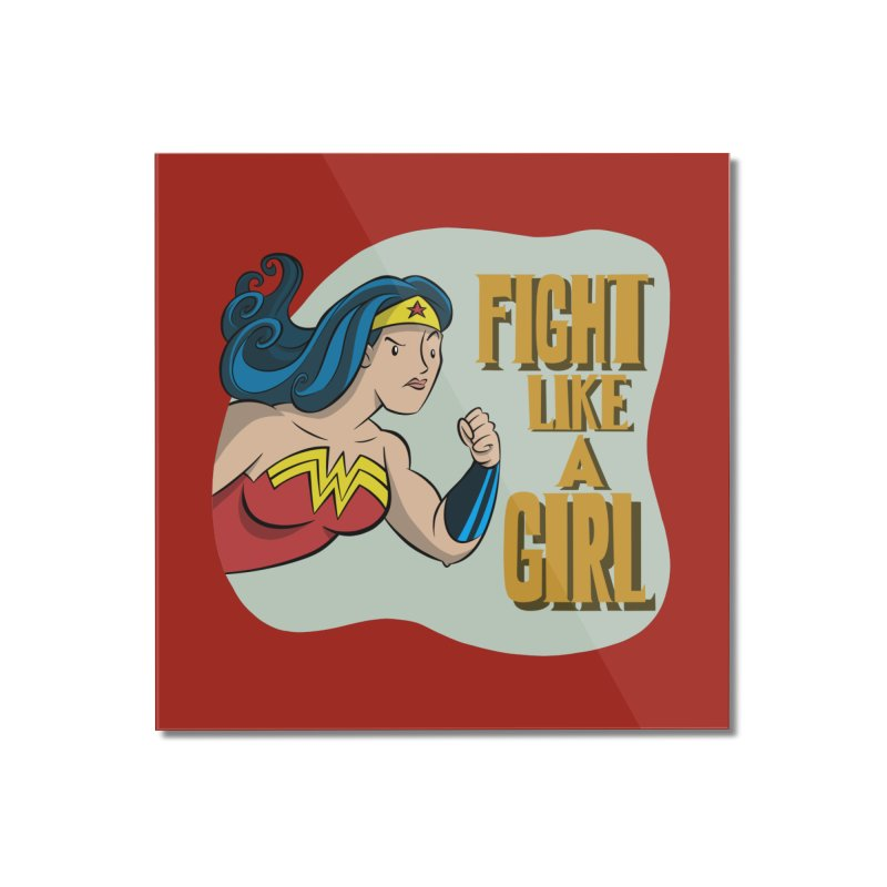 Fight Like a Girl Home Mounted Acrylic Print by westinchurch's Artist Shop