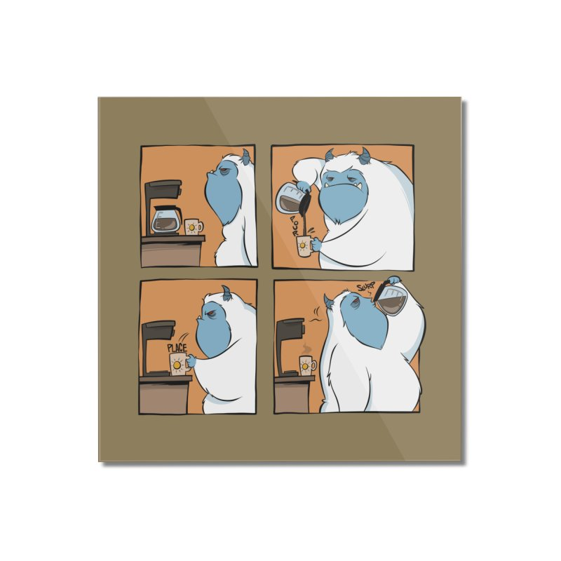 Coffee Yeti pours a fresh cup Home Mounted Acrylic Print by westinchurch's Artist Shop