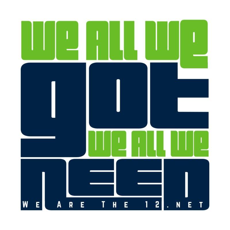 We All We Got. We All We Need. Kids Baby Longsleeve Bodysuit by Westoly