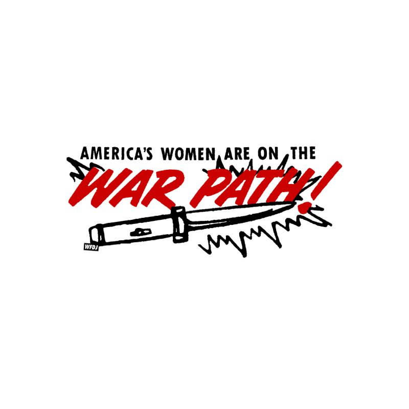 America's Women Are On The War Path! by World Famous Design Junkies