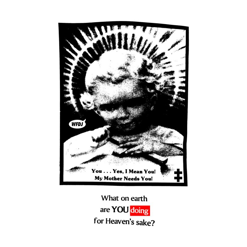 What on earth are you doing for heaven's Sake? by World Famous Design Junkies