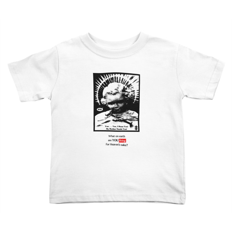 What on earth are you doing for heaven's Sake? Kids Toddler T-Shirt by World Famous Design Junkies