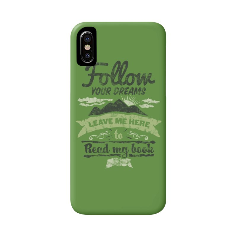 Follow your dreams! Leave me here to read my book Accessories Phone Case by World Famous Design Junkies