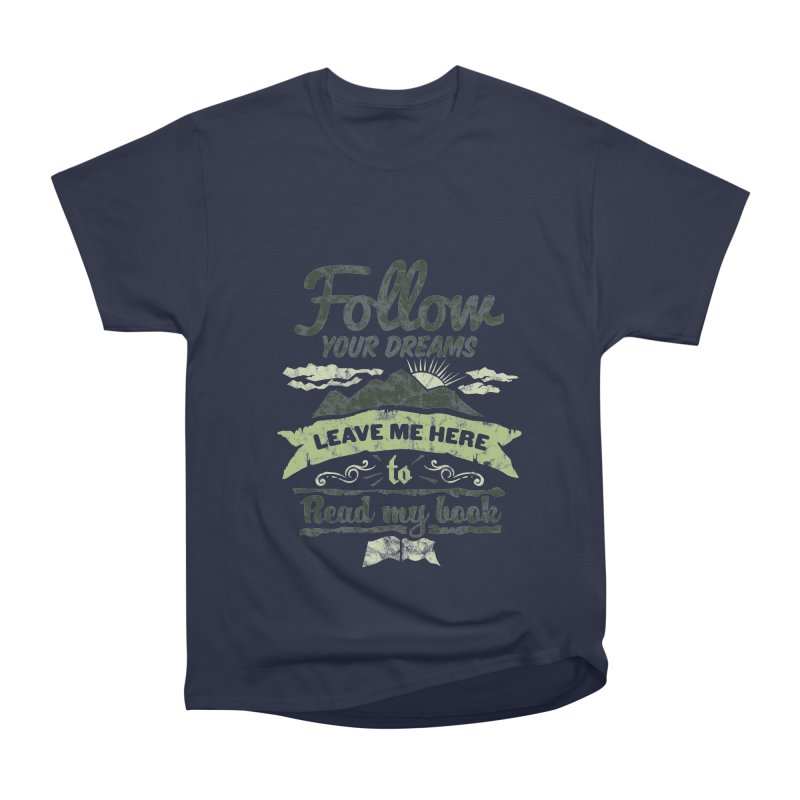 Follow your dreams! Leave me here to read my book Men's Heavyweight T-Shirt by World Famous Design Junkies