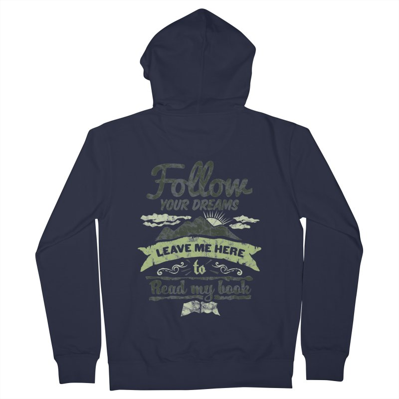 Follow your dreams! Leave me here to read my book Women's French Terry Zip-Up Hoody by World Famous Design Junkies
