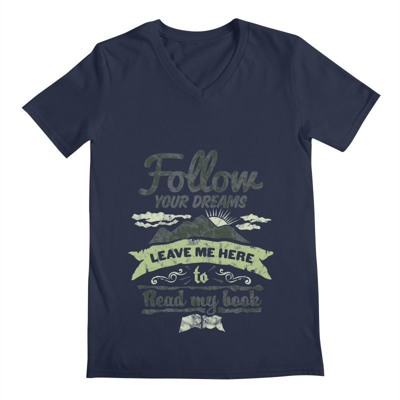 Follow your dreams! Leave me here to read my book Men's Regular V-Neck by World Famous Design Junkies