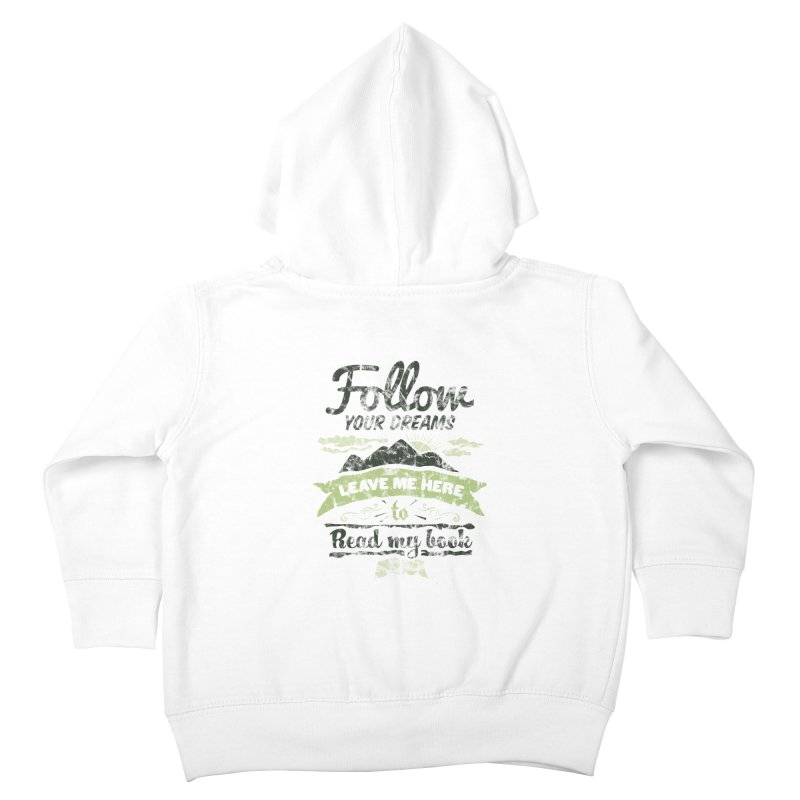 Follow your dreams! Leave me here to read my book Kids Toddler Zip-Up Hoody by World Famous Design Junkies