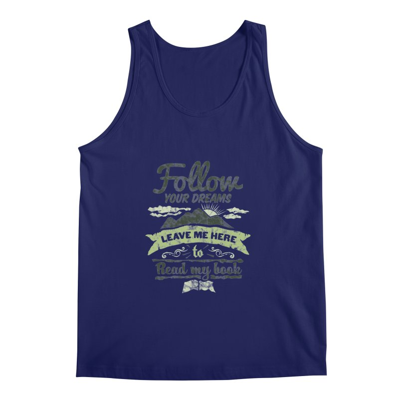 Follow your dreams! Leave me here to read my book Men's Regular Tank by World Famous Design Junkies