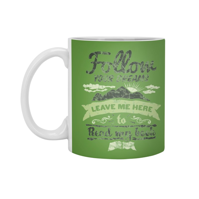 Follow your dreams! Leave me here to read my book Accessories Mug by World Famous Design Junkies