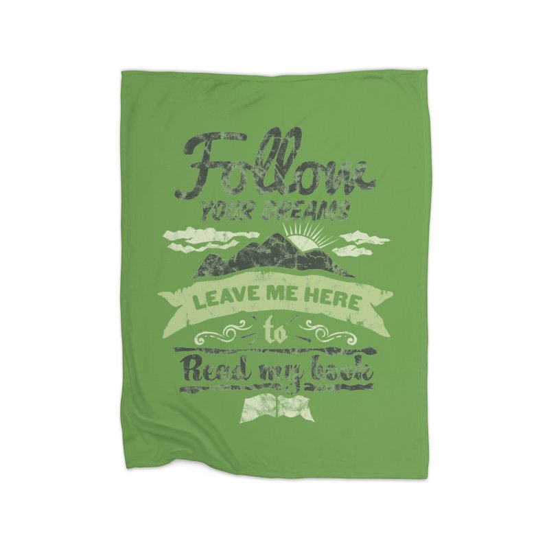 Follow your dreams! Leave me here to read my book Home Fleece Blanket Blanket by World Famous Design Junkies