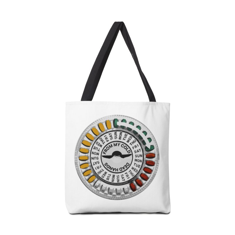 From My Cold Dead Hands (birth control pills) Accessories Bag by World Famous Design Junkies