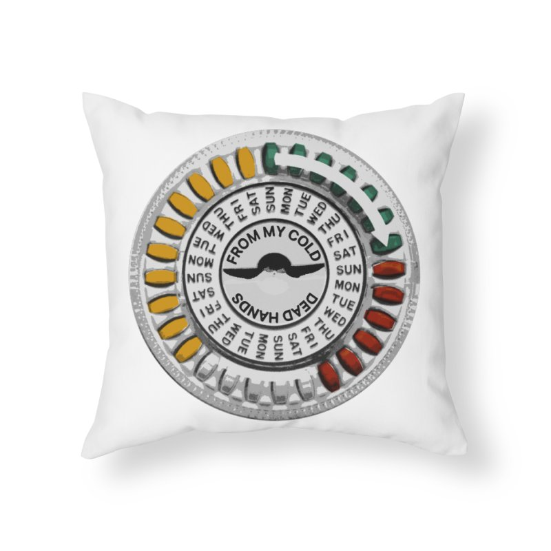 From My Cold Dead Hands (birth control pills) Home Throw Pillow by World Famous Design Junkies