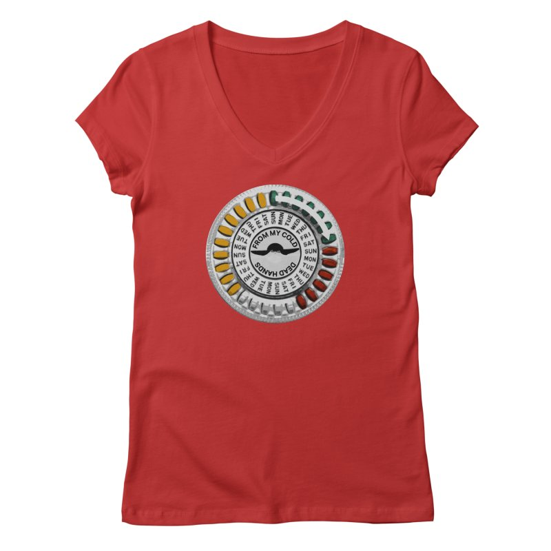 From My Cold Dead Hands (birth control pills) Women's Regular V-Neck by World Famous Design Junkies