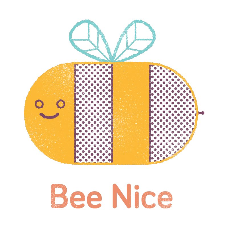 Bee Nice None  by wharton's Artist Shop
