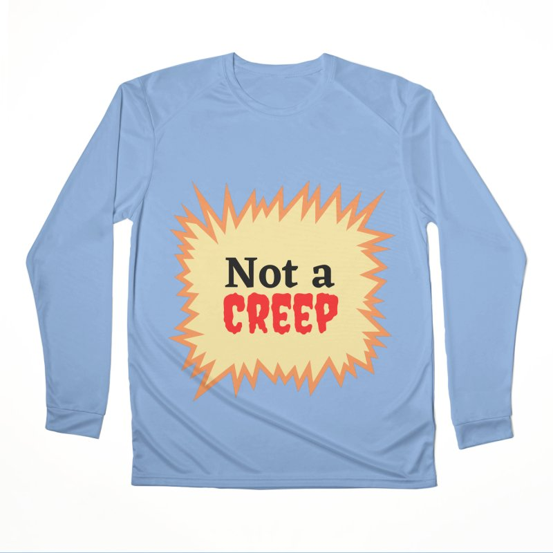 Not a creep Women's Longsleeve T-Shirt by What a Creep Podcast Swag Shop