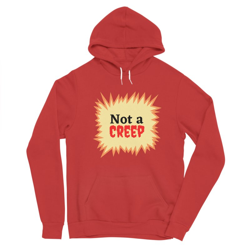 Not a creep Men's Pullover Hoody by What a Creep Podcast Swag Shop