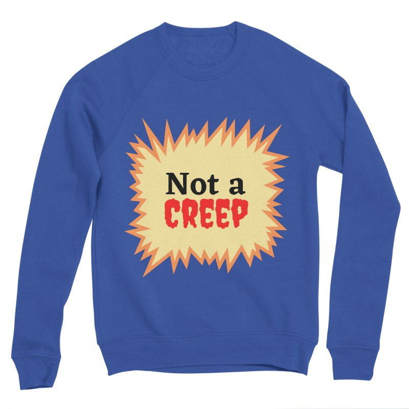 Not a creep Women's Sweatshirt by What a Creep Podcast Swag Shop