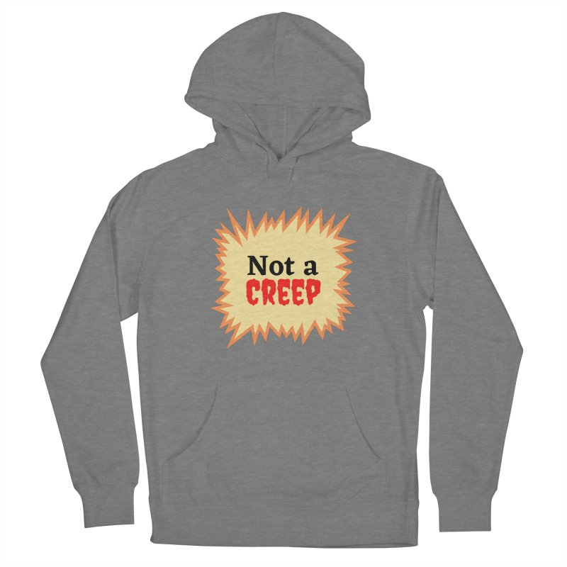 Not a creep Women's Pullover Hoody by What a Creep Podcast Swag Shop
