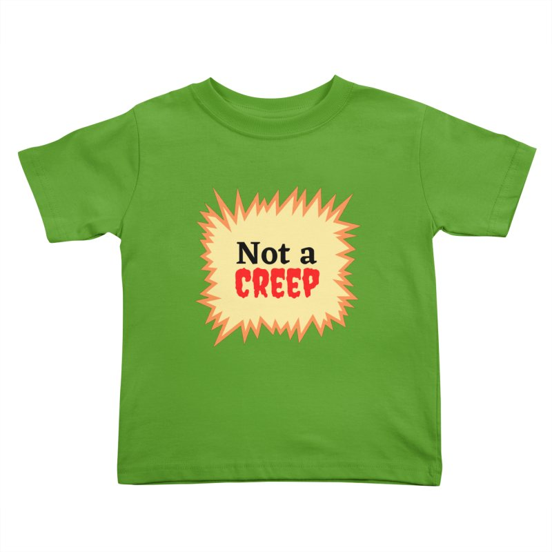 Not a creep Kids Toddler T-Shirt by What a Creep Podcast Swag Shop