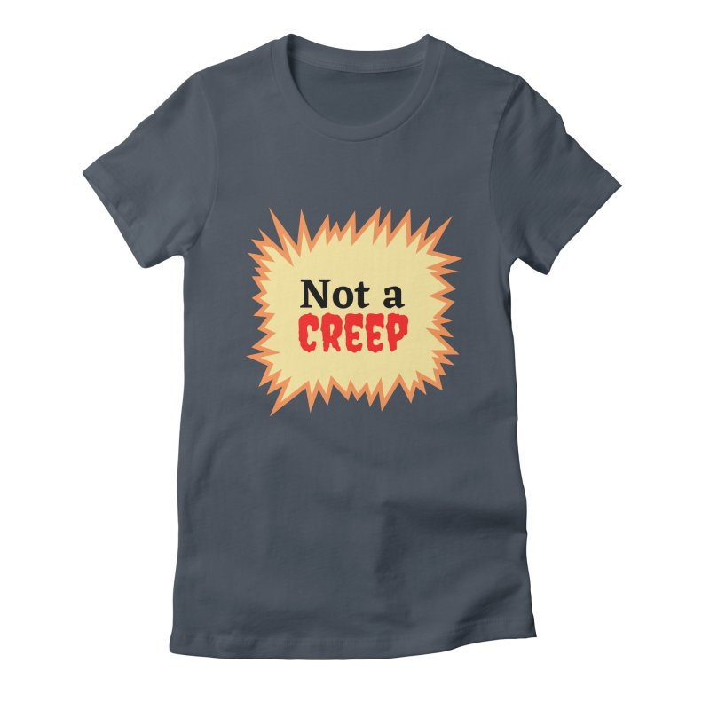 Not a creep Women's T-Shirt by What a Creep Podcast Swag Shop